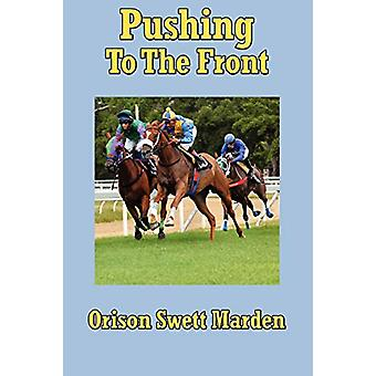 Pushing to the Front by Orison Swett Marden - 9781604590258 Book