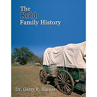 The Robb Family History by Gerry P Haines - 9781621378204 Book
