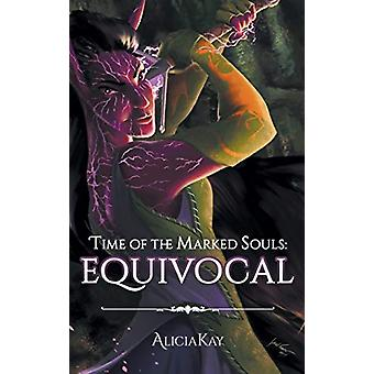 Time of the Marked Souls - Equivocal by Aliciakay - 9781640034815 Book