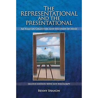 The Representational and the Presentational - An Essay on Cognition an