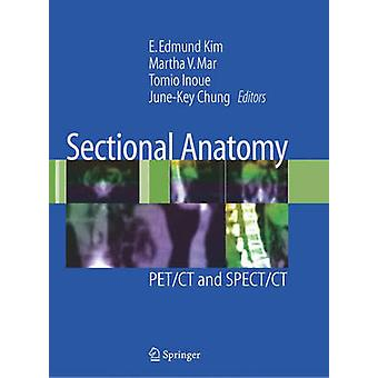 Sectional Anatomy by Edited by E Edmund Kim & Edited by Martha V Mar & Edited by Tomio Inoue & Edited by June Key Chung