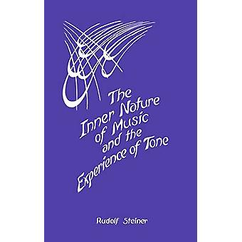 The Inner Nature of Music and the Experience of Tone by Steiner & Rudolf