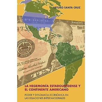 La hegemona estadounidense y el continente americano Poder y diplomacia econmica en las relaciones internacionales