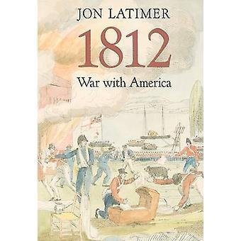 1812 - wojna z Ameryki przez Jon Latimer - 9780674034778 książki