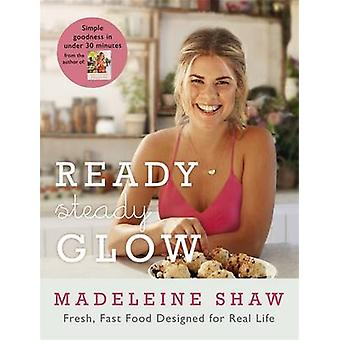 Ready - Steady - Glow - Fast - Fresh Food Designed for Real Life by Ma