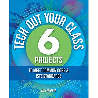 Tech Out Your Classroom - 6 Projects to Meet Common Core Iste Standard