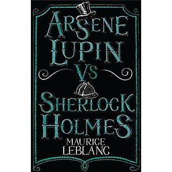 Arsène Lupin contre Sherlock Holmes par Maurice Leblanc - Thomas Muller-