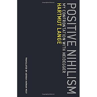 Positiv Nihilism - min konfrontation med Heidegger av Hartmut Lange-