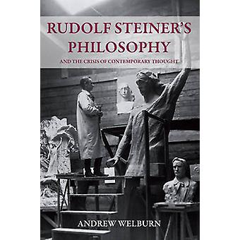 Rudolf Steiner de filosofie- And the Crisis of Contemporary Thought b