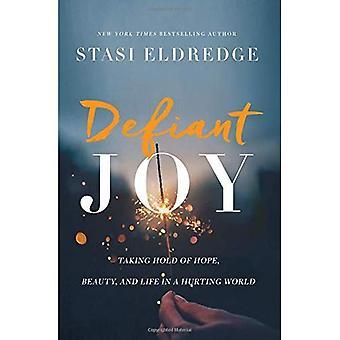 Defiant gioia: Prendendo piede di speranza, di bellezza e di vita in un mondo di male