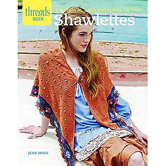 Shawlettes: 6 Original Lace Patterns to Knit (Threads Selects)