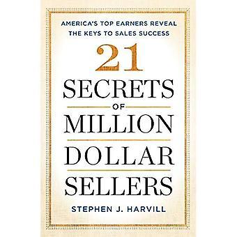 21 hemligheter av miljoner Dollar säljare: America's Top medelinkomsttagare avslöja nycklarna till framgångsrik försäljning