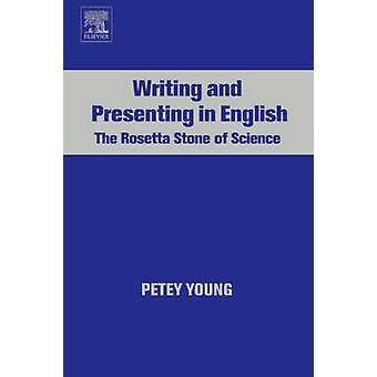 Writing and Presenting in English The Rosetta Stone of Science by Young & Petey