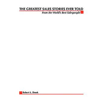 The Greatest Sales Stories Ever Told From the Worlds Best Salespeople by Shook & Robert