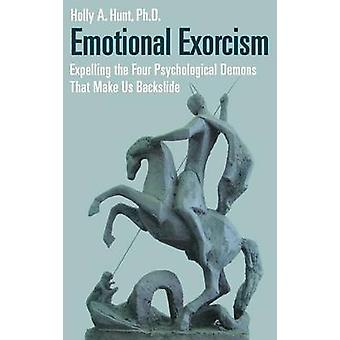 Emotionaalinen manausta poistaen neljä psykologista demonit, jotka tekevät meistä lipsua metsästää & Holly