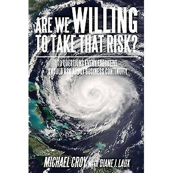 Sommes-nous prêts à prendre ce risque 10 questions chaque cadre devrait poser sur la continuité des affaires par Michael Croy et avec Diane J Laux