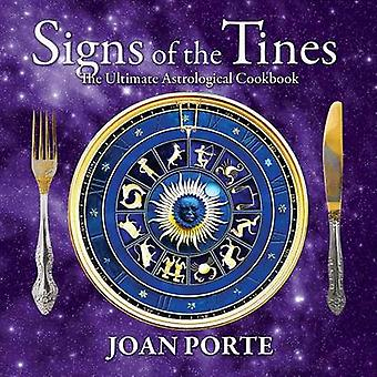 Signs of the Tines The Ultimate Astrological Cookbook by Porte & Joan