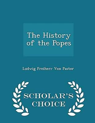 The History of the Popes  Scholars Choice Edition by Von Pastor & Ludwig Freiherr