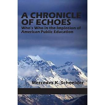 A Chronicle of Echoes Whos Who in the Implosion of American Public Education by Schneider & Mercedes K.