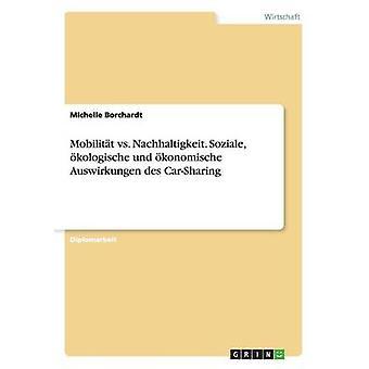 Mobilitt vs Nachhaltigkeit. Soziale kologische und konomische Auswirkungen des CarSharing av Borchardt & MIchelle