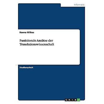 Funktionale Anstze der Translationswissenschaft por Wilkes y Hanna