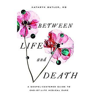 Zwischen Leben und Tod: ein Evangelium ausgerichtetes Leitfaden für End-of-Life medizinische Versorgung