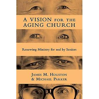 A Vision for the Aging Church - Renewing Ministry for and by Seniors b