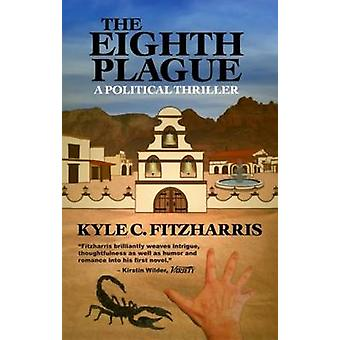 The Eighth Plague - A Political Thriller by Kyle C. Fitzharris - 97809