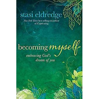 Becoming Myself - Embracing God's Dream of You by Stasi Eldredge - 978