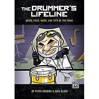 The Drummer's Lifeline - Quick Fixes - Hacks - and Tips of the Trade b