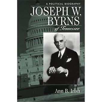 Joseph W. Byrns of Tennessee - A Political Biography by Ann B Irish -