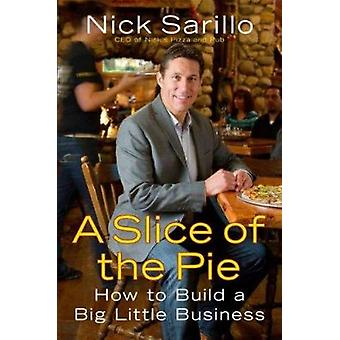 A Slice of the Pie - How to Build a Big Little Business by Nick Sarill