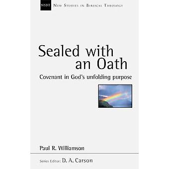 Sealed with an Oath - Covenant in God's Unfolding Purpose by Paul R. W