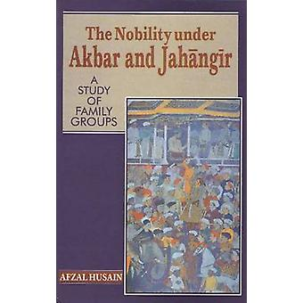 The Nobility Under Akbar and Jahangir - A Study of Family Groups by Af