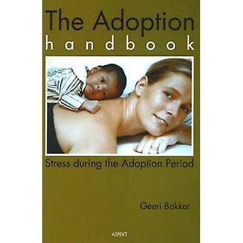 Adoption Handbook - Stress During the Adoption Period by Geeri Bakker