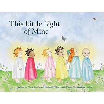 This Little Light of Mine by Claire Boudreaux Bateman - Katie Norwood
