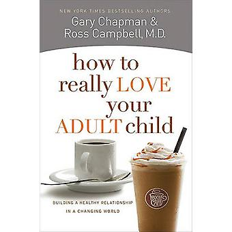 How to Really Love Your Adult Child - Building a Healthy Relationship